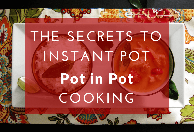 Pot in Pot (PIP) Instant Pot Cooking Method
