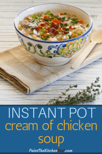 Instant Pot Cream of Chicken Soup Pinterest - bowl of soup garnished with bacon, green onions, fresh thyme - Paint the Kitchen Red
