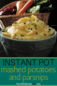 Instant Pot Mashed Potatoes and Parsnips Pinterest - bowl of mashed potatoes with fresh vegetables in a basket in the background - Paint the Kitchen Red