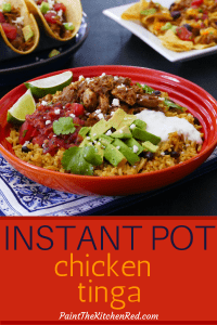 Instant Pot Chicken Tinga Pinterest pin - rice bowl in orange bowl with chicken tinga tacos and nachos in the background - Paint the Kitchen Red