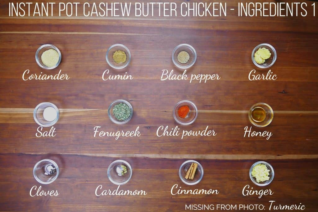 Instant Pot Cashew Butter Chicken Ingredients 1- coriander, cumin, black pepper, garlic, salt, fenugreek, chili powder, honey, cloves, cardamam, cinnamon, ginger, missing from photo: turmeric - Paint the Kitchen Red