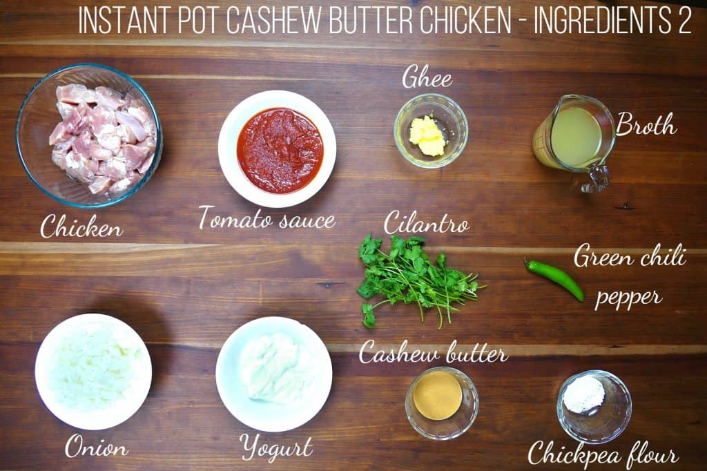 Instant Pot Cashew Butter Chicken Ingredients 2- chicken, tomato sauce, ghee, broth, onion, yogurt, cilantro, cashew butter, green chili pepper, chickpea flour - Paint the Kitchen Red