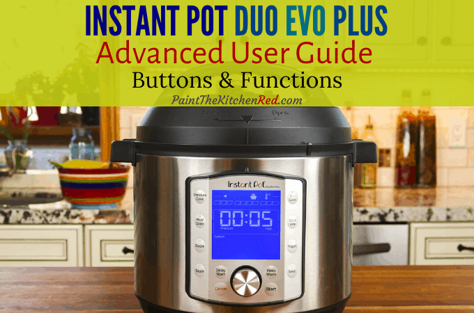 Instant Pot Duo Evo Plus on a countertop with title Advanced User Guide Featured - Paint the Kitchen Red
