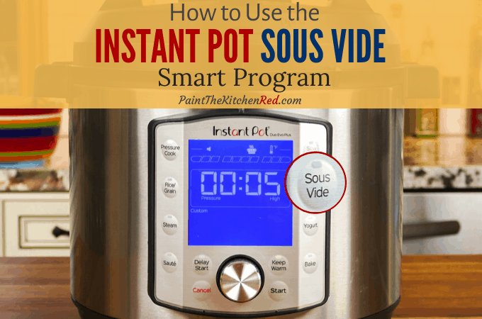 Instant Pot Duo Evo Plus display panel with sous vide button enlarged and with title How to use the Instant Pot Sous Vide Program with image of Instant Pot and sous vide button- Paint the Kitchen Red