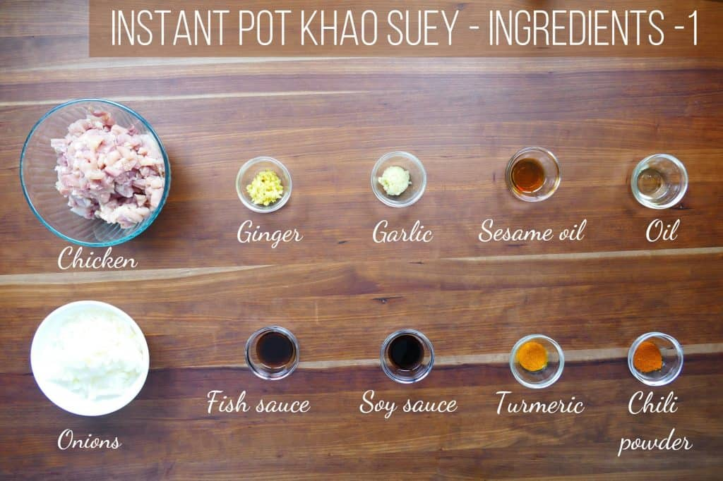 Instant Pot Khao Suey Ingredients - chicken, ginger, garlic, sesame oil, oil, onions, fish sauce, soy sauce, turmeric, chili powder