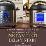 Everything you need to know about Instant Pot Delay Start with collage of two different Instant Pots