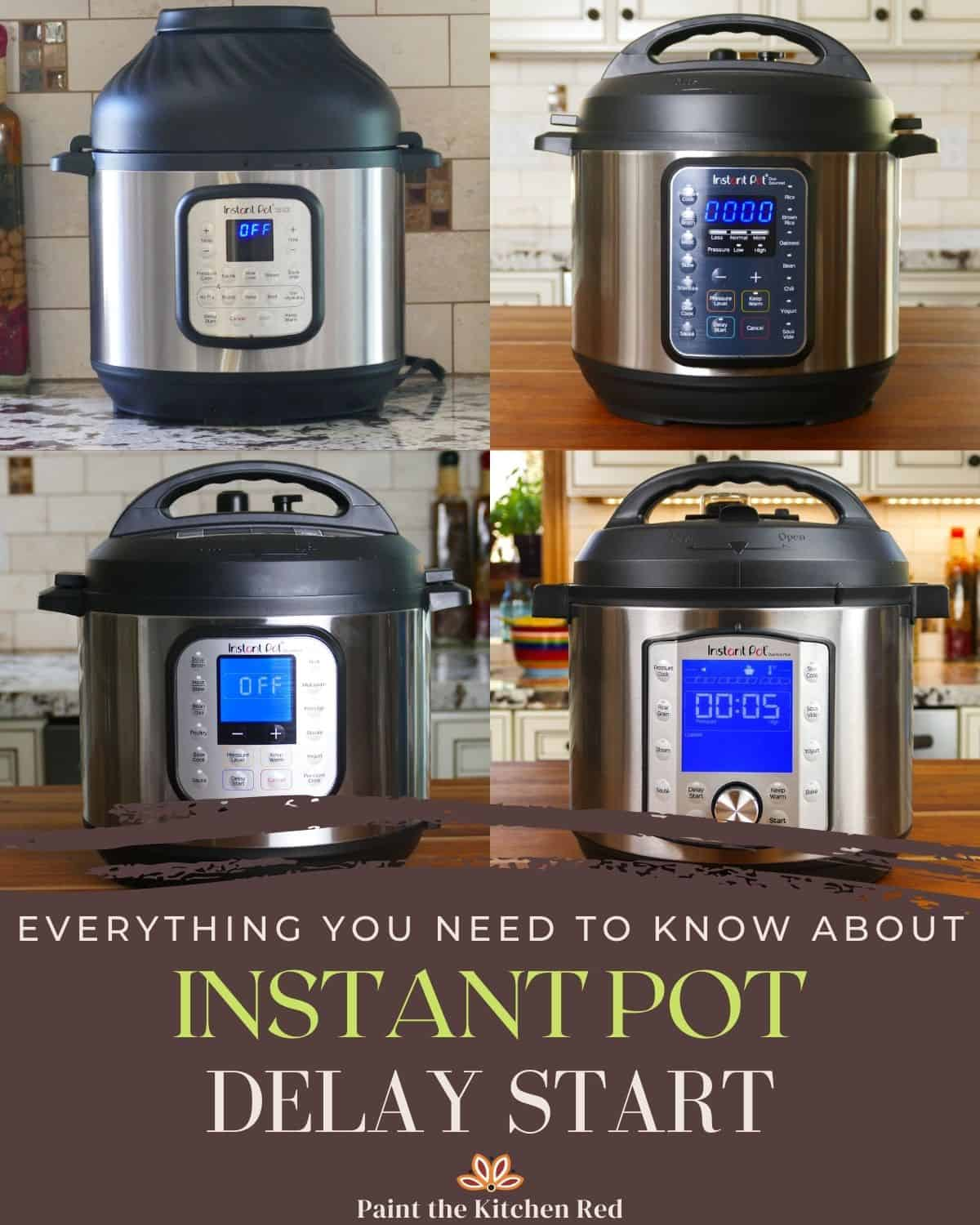 Everything you need to know about Instant Pot Delay Start with collage of four different Instant Pots
