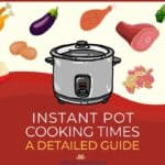 Instant Pot Cooking Times A Detailed Guide with images of instant pot and different types of food